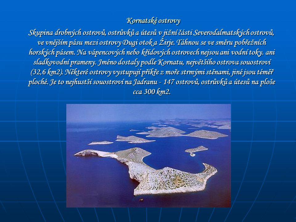 Kornatské ostrovy Kornatské ostrovy Skupina drobných ostrovů, ostrůvků a útesů v jižní části Severodalmatských ostrovů, ve vnějším pásu mezi ostrovy D