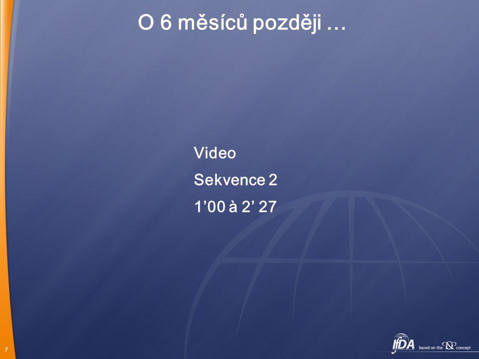 7 O 6 měsíců později … Video Sekvence 2 1'00 à 2' 27