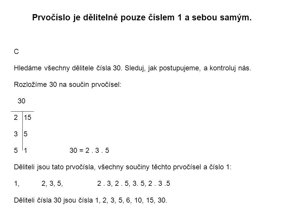 Prvočíslo je dělitelné pouze číslem 1 a sebou samým.