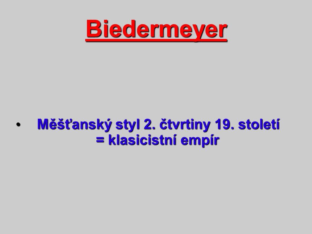 Biedermeyer Měšťanský styl 2. čtvrtiny 19. století Měšťanský styl 2. čtvrtiny 19. století = klasicistní empír = klasicistní empír