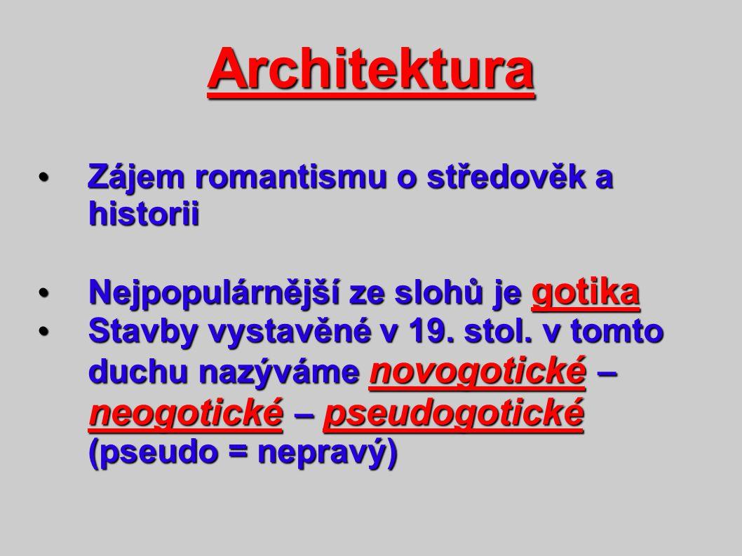 Architektura Zájem romantismu o středověk a historii Zájem romantismu o středověk a historii Nejpopulárnější ze slohů je gotika Nejpopulárnější ze slo