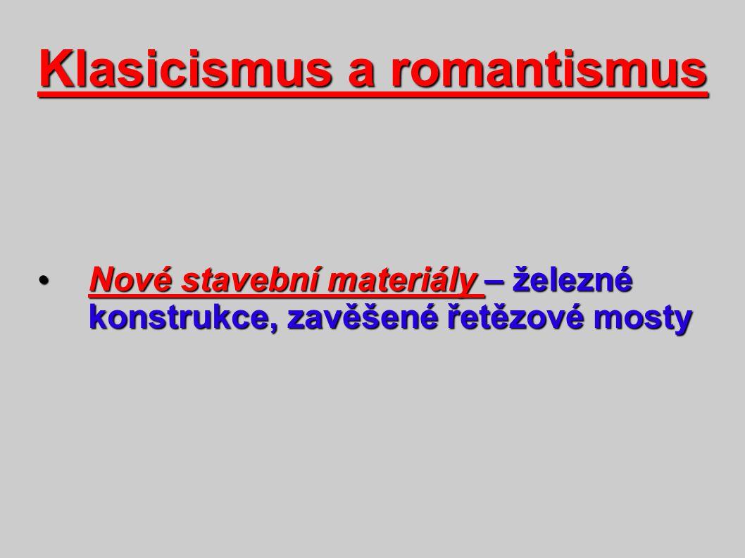 Klasicismus a romantismus Nové stavební materiály – železné konstrukce, zavěšené řetězové mosty Nové stavební materiály – železné konstrukce, zavěšené