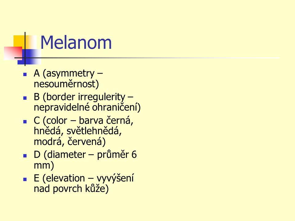 Melanom A (asymmetry – nesouměrnost) B (border irregulerity – nepravidelné ohraničení) C (color – barva černá, hnědá, světlehnědá, modrá, červená) D (