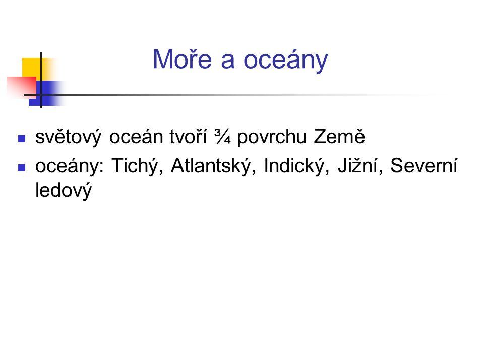Moře a oceány světový oceán tvoří ¾ povrchu Země oceány: Tichý, Atlantský, Indický, Jižní, Severní ledový