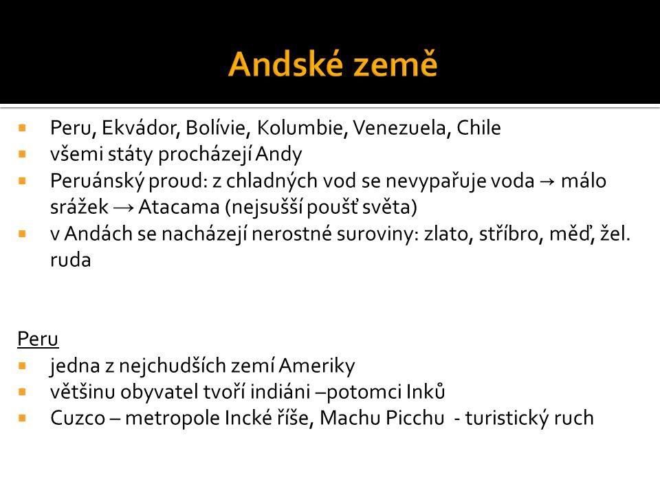  Peru, Ekvádor, Bolívie, Kolumbie, Venezuela, Chile  všemi státy procházejí Andy  Peruánský proud: z chladných vod se nevypařuje voda → málo srážek