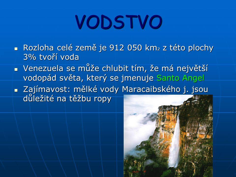 VODSTVO Rozloha celé země je 912 050 km 2 z této plochy 3% tvoří voda Rozloha celé země je 912 050 km 2 z této plochy 3% tvoří voda Venezuela se může chlubit tím, že má největší vodopád světa, který se jmenuje Santo Angel Venezuela se může chlubit tím, že má největší vodopád světa, který se jmenuje Santo Angel Zajímavost: mělké vody Maracaibského j.