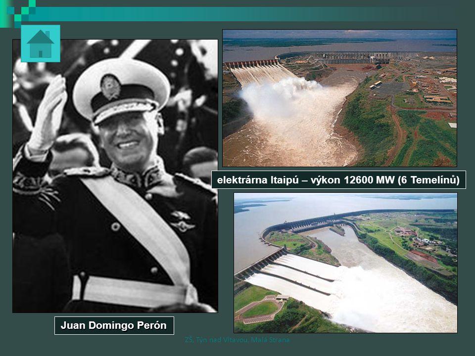 elektrárna Itaipú – výkon 12600 MW (6 Temelínů) Juan Domingo Perón ZŠ, Týn nad Vltavou, Malá Strana