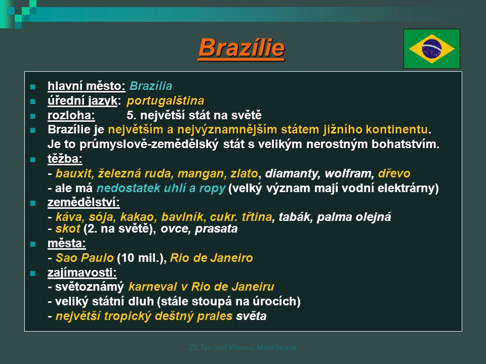 Brazílie hlavní město: Brazília hlavní město: Brazília úřední jazyk:portugalština úřední jazyk:portugalština rozloha:5. největší stát na světě rozloha