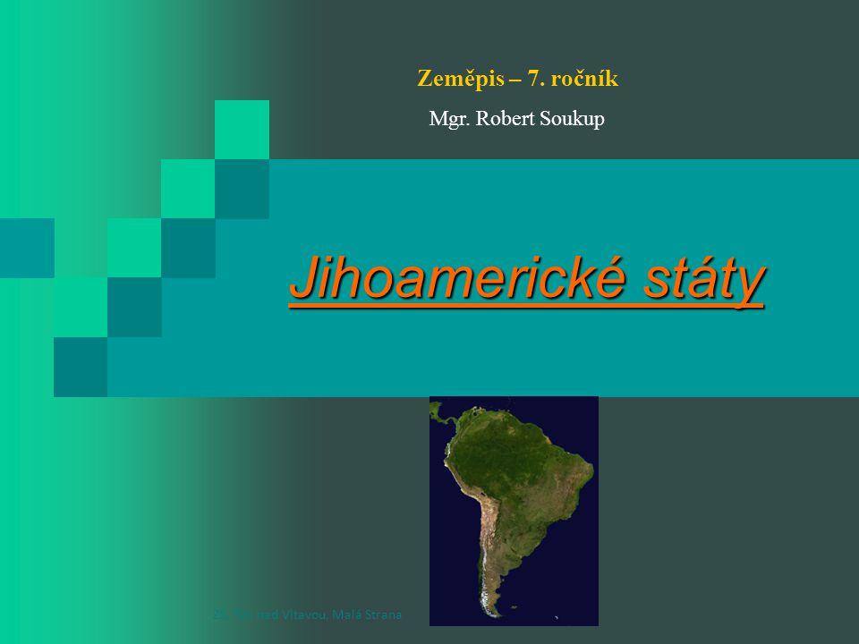 Jihoamerické státy Zeměpis – 7. ročník Mgr. Robert Soukup ZŠ, Týn nad Vltavou, Malá Strana