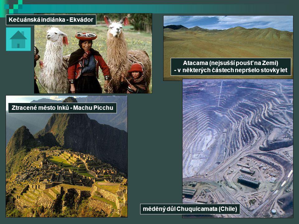Ztracené město Inků - Machu Picchu Atacama (nejsušší poušť na Zemi) - v některých částech nepršelo stovky let měděný důl Chuquicamata (Chile) Kečuánsk