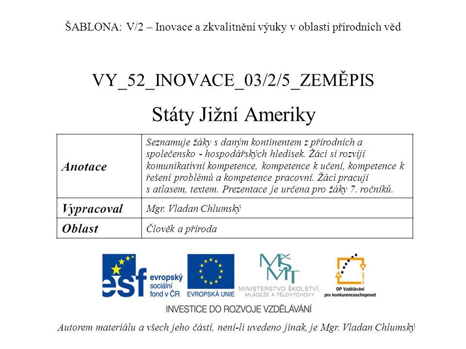 VY_52_INOVACE_03/2/5_ZEMĚPIS Státy Jižní Ameriky Autorem materiálu a všech jeho částí, není-li uvedeno jinak, je Mgr.