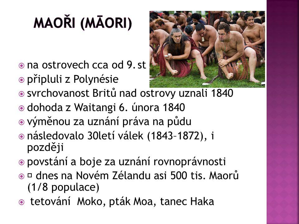  na ostrovech cca od 9. st  připluli z Polynésie  svrchovanost Britů nad ostrovy uznali 1840  dohoda z Waitangi 6. února 1840  výměnou za uznání