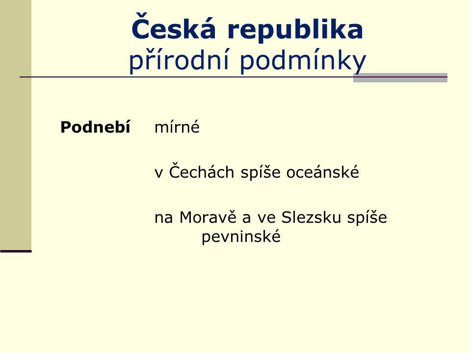 Česká republika přírodní podmínky Podnebí mírné v Čechách spíše oceánské na Moravě a ve Slezsku spíše pevninské