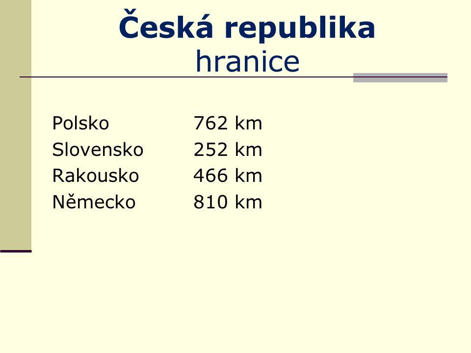 Česká republika hranice Polsko762 km Slovensko252 km Rakousko466 km Německo810 km