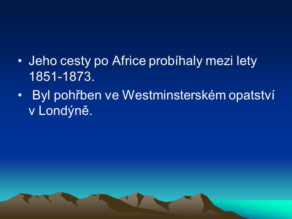 Jeho cesty po Africe probíhaly mezi lety 1851-1873.