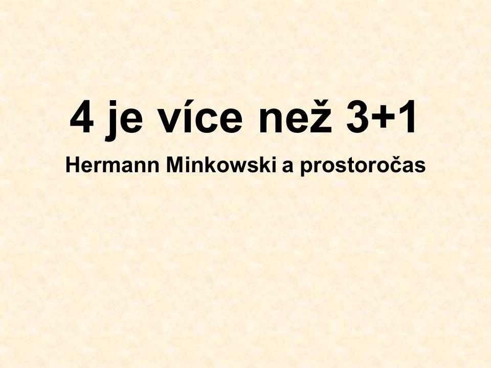 4 je více než 3+1 Hermann Minkowski a prostoročas