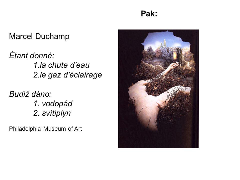 Marcel Duchamp Étant donné: 1.la chute d'eau 2.le gaz d'éclairage Budiž dáno: 1.