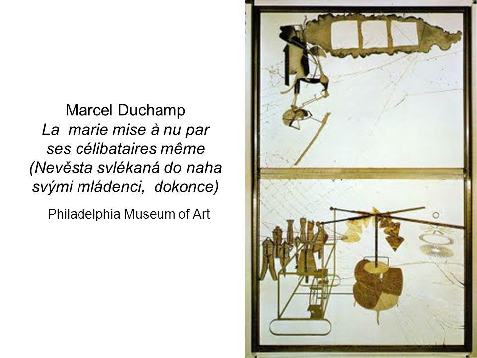 Marcel Duchamp La marie mise à nu par ses célibataires même (Nevěsta svlékaná do naha svými mládenci, dokonce) Philadelphia Museum of Art