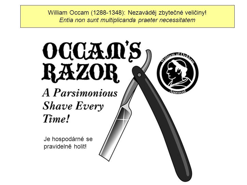 William Occam (1288-1348): Nezaváděj zbytečné veličiny.