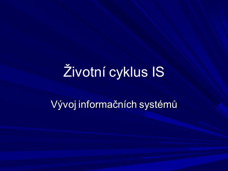 Vývoj informačních systémů Životní cyklus IS