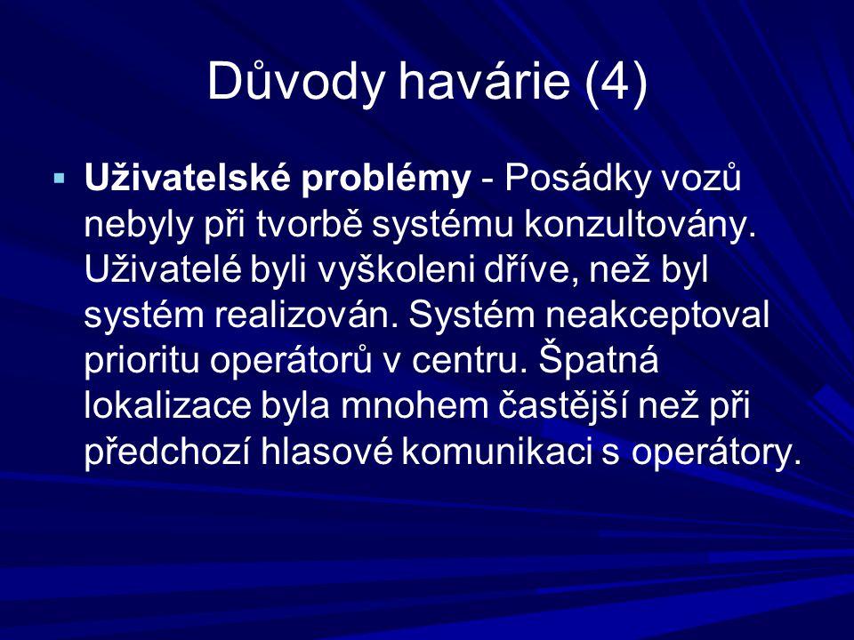 Důvody havárie (4)  Uživatelské problémy - Posádky vozů nebyly při tvorbě systému konzultovány.
