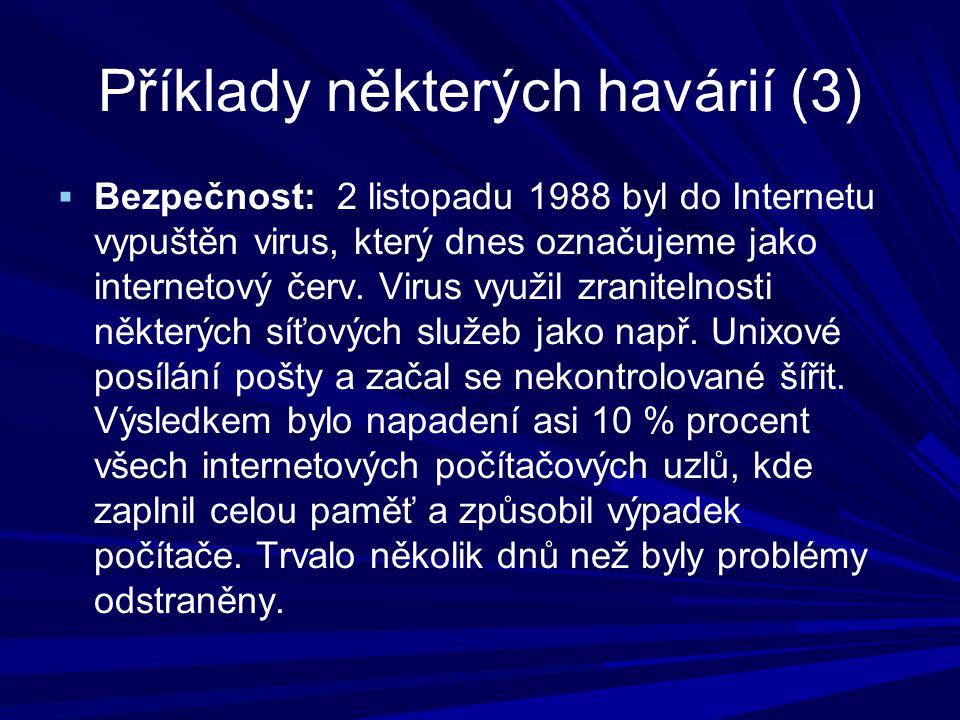 Příklady některých havárií (3)  Bezpečnost: 2 listopadu 1988 byl do Internetu vypuštěn virus, který dnes označujeme jako internetový červ.