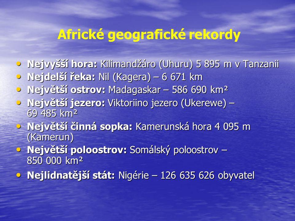 Nejvyšší hora: Kilimandžáro (Uhuru) 5 895 m v Tanzanii Nejvyšší hora: Kilimandžáro (Uhuru) 5 895 m v Tanzanii Nejdelší řeka: Nil (Kagera) – 6 671 km N