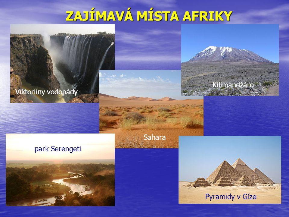 ZAJÍMAVÁ MÍSTA AFRIKY Viktoriiny vodopády Sahara Kilimandžáro park Serengeti Pyramidy v Gíze