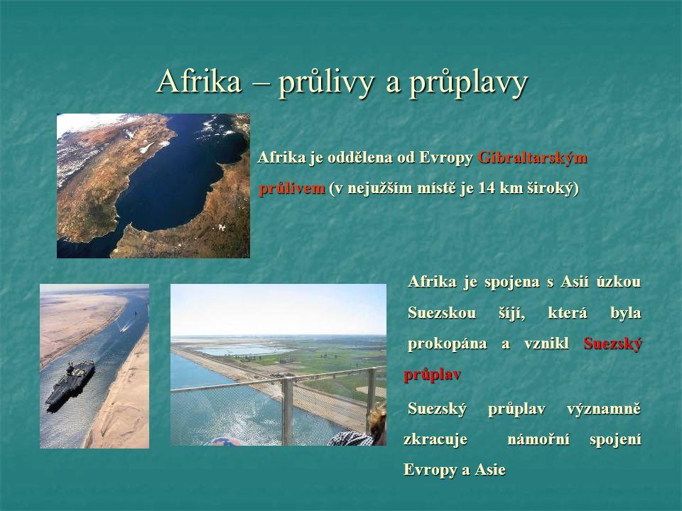 Afrika – průlivy a průplavy Afrika je oddělena od Evropy Gibraltarským průlivem (v nejužším místě je 14 km široký) Afrika je spojena s Asií úzkou Suez