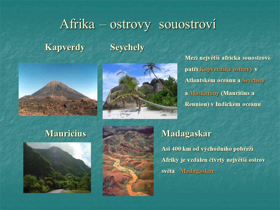Afrika – ostrovy souostroví Kapverdy Seychely Mezi největší africká souostroví patří Kapverdské ostrovy v Atlantském oceánu a Seychely a Maskarény (Ma