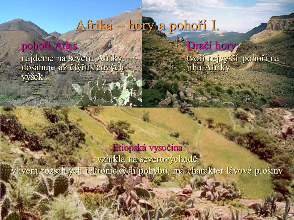 Afrika – hory a pohoří I. pohoří AtlasDračí hory najdeme na severu Afriky, tvoří nejvyšší pohoří na dosahuje až čtyřtisícových jihu Afriky výšek Etiop