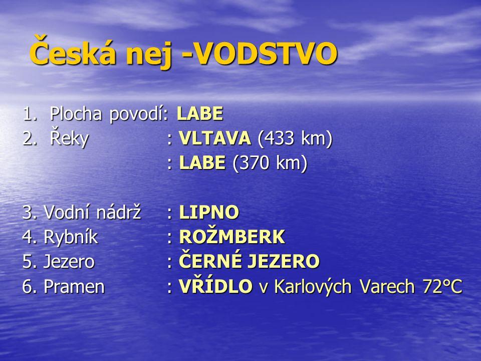 Česká nej -VODSTVO 1.Plocha povodí: LABE 2. Řeky : VLTAVA (433 km) : LABE (370 km) 3.