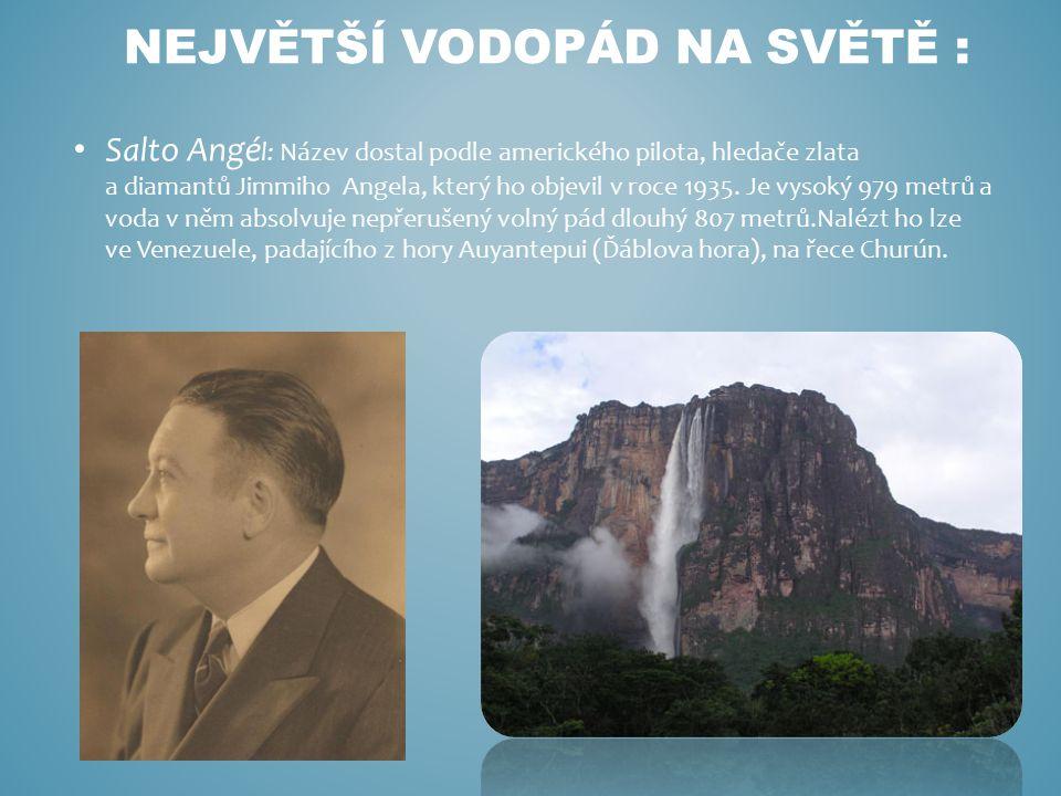 Salto Angé l: Název dostal podle amerického pilota, hledače zlata a diamantů Jimmiho Angela, který ho objevil v roce 1935. Je vysoký 979 metrů a voda