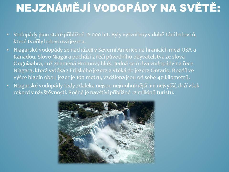 Vodopády jsou staré přibližně 12 000 let. Byly vytvořeny v době tání ledovců, které tvořily ledovcová jezera. Niagarské vodopády se nacházejí v Severn