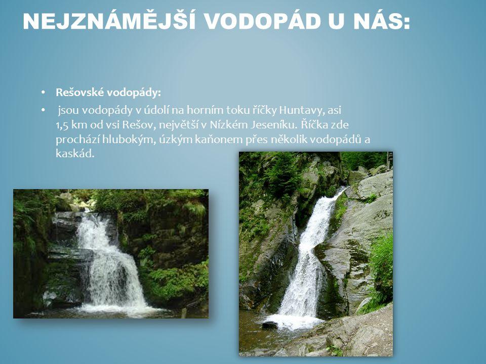 Rešovské vodopády: jsou vodopády v údolí na horním toku říčky Huntavy, asi 1,5 km od vsi Rešov, největší v Nízkém Jeseníku. Říčka zde prochází hluboký