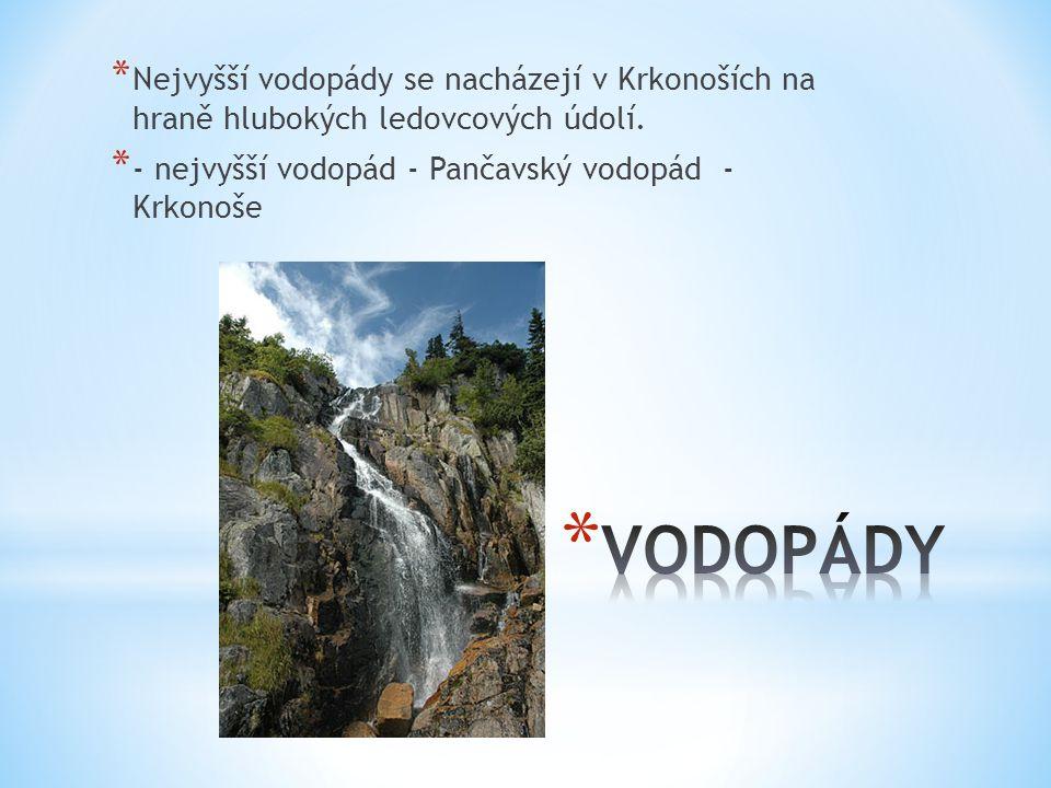 * Nejvyšší vodopády se nacházejí v Krkonoších na hraně hlubokých ledovcových údolí. * - nejvyšší vodopád - Pančavský vodopád - Krkonoše