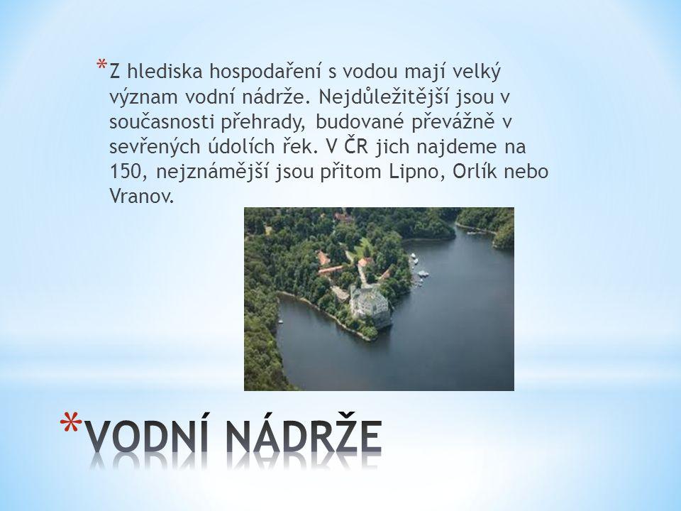 * Z hlediska hospodaření s vodou mají velký význam vodní nádrže. Nejdůležitější jsou v současnosti přehrady, budované převážně v sevřených údolích řek