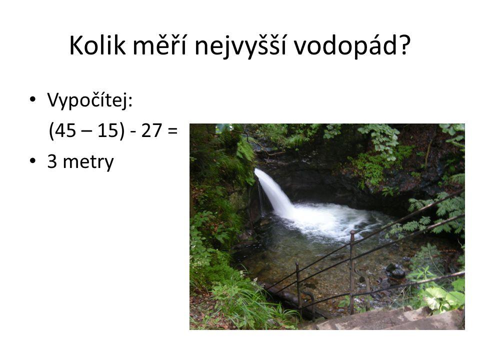 Kolik měří nejvyšší vodopád? Vypočítej: (45 – 15) - 27 = 3 metry