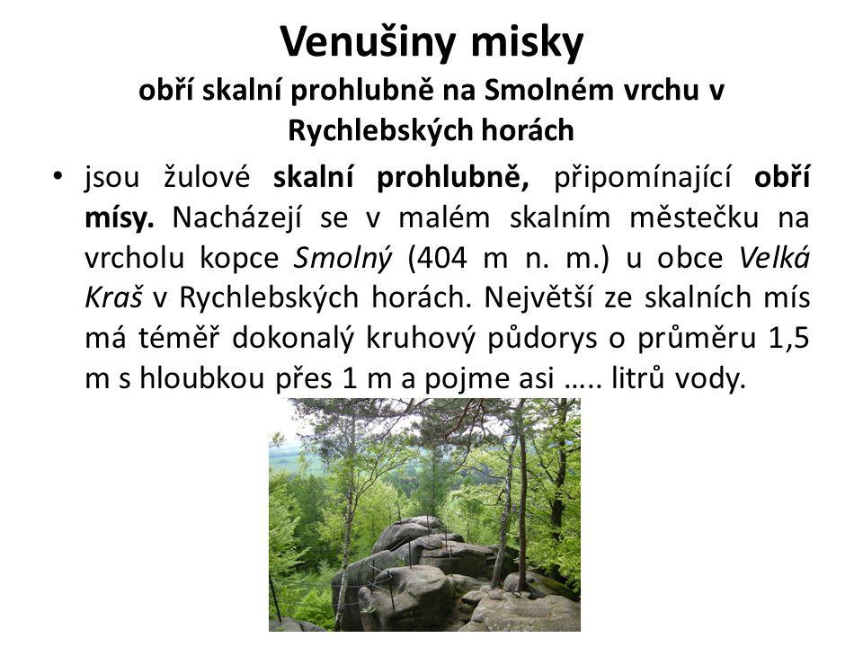 Venušiny misky obří skalní prohlubně na Smolném vrchu v Rychlebských horách jsou žulové skalní prohlubně, připomínající obří mísy. Nacházejí se v malé