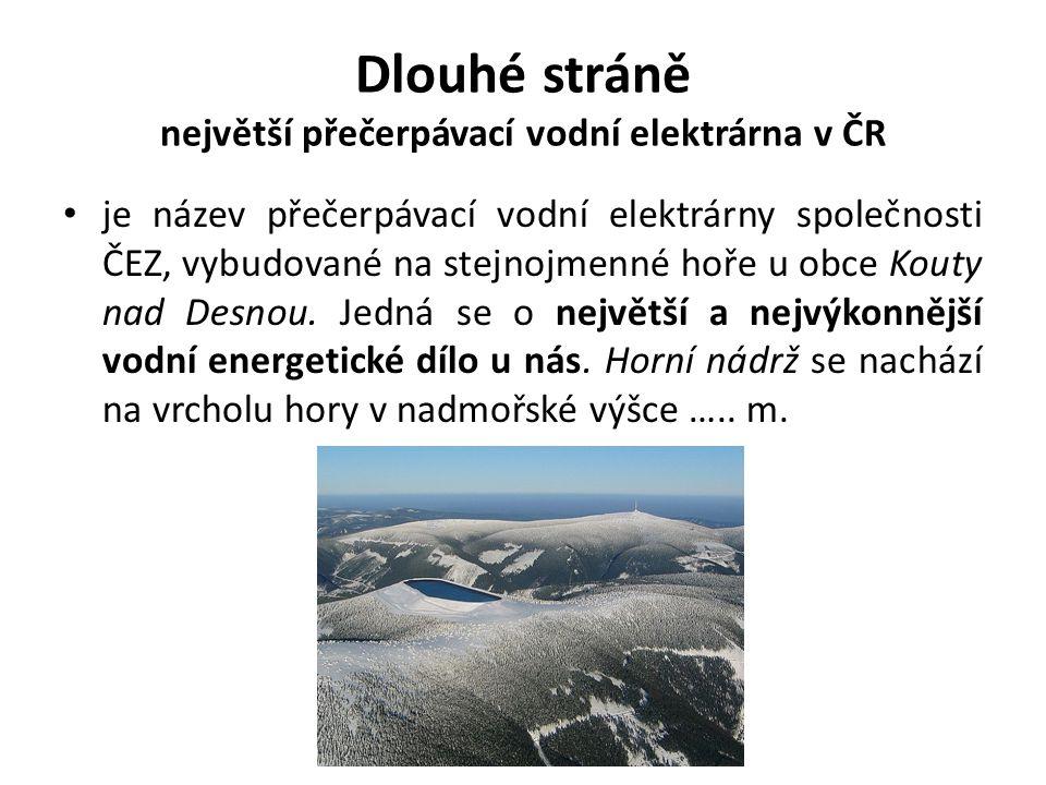 Dlouhé stráně největší přečerpávací vodní elektrárna v ČR je název přečerpávací vodní elektrárny společnosti ČEZ, vybudované na stejnojmenné hoře u ob