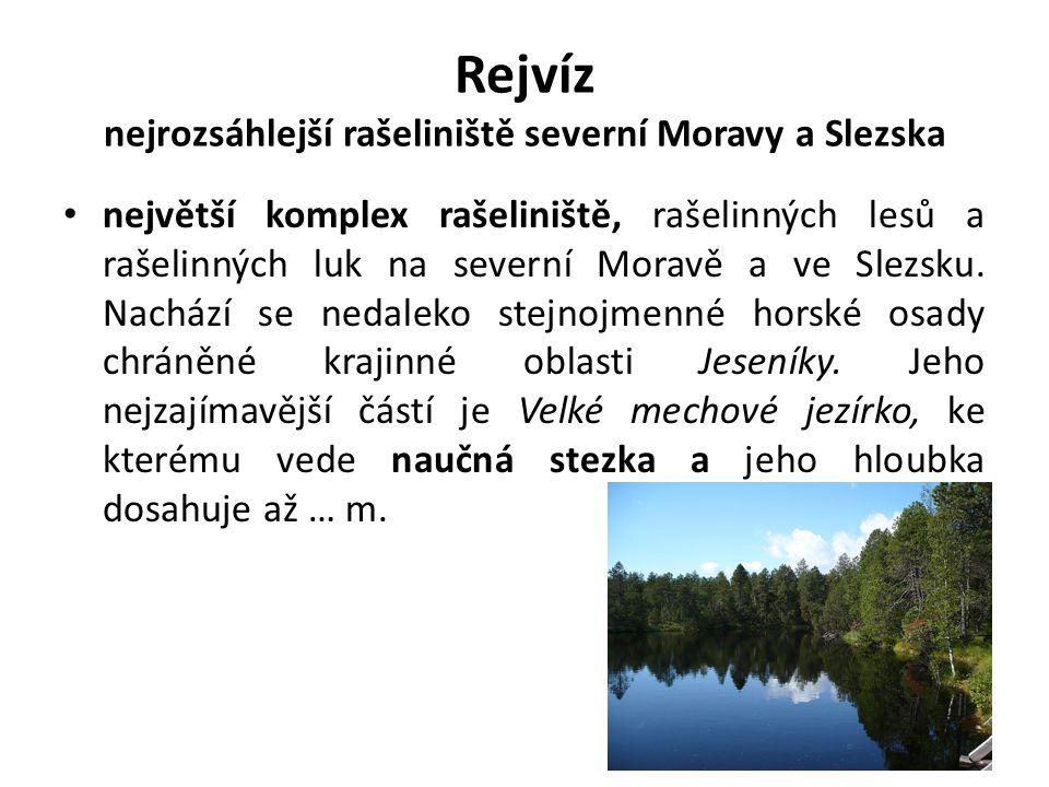 Rejvíz nejrozsáhlejší rašeliniště severní Moravy a Slezska největší komplex rašeliniště, rašelinných lesů a rašelinných luk na severní Moravě a ve Sle