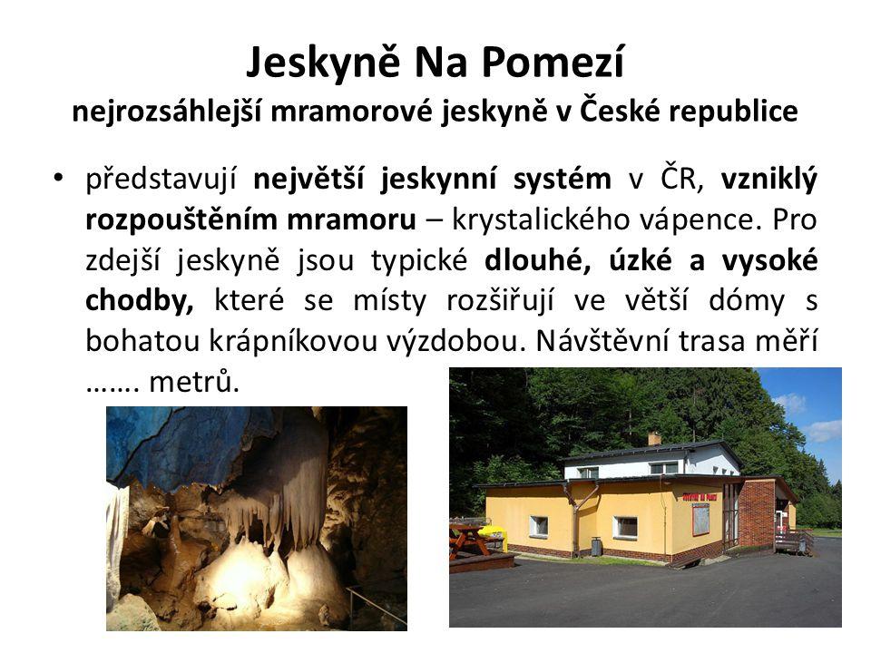 Jeskyně Na Pomezí nejrozsáhlejší mramorové jeskyně v České republice představují největší jeskynní systém v ČR, vzniklý rozpouštěním mramoru – krystal