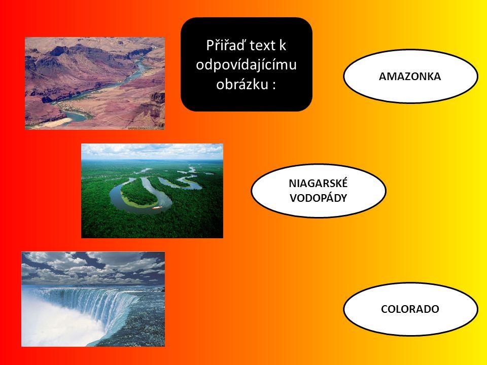NIAGARSKÉ VODOPÁDY AMAZONKA COLORADO Přiřaď text k odpovídajícímu obrázku :