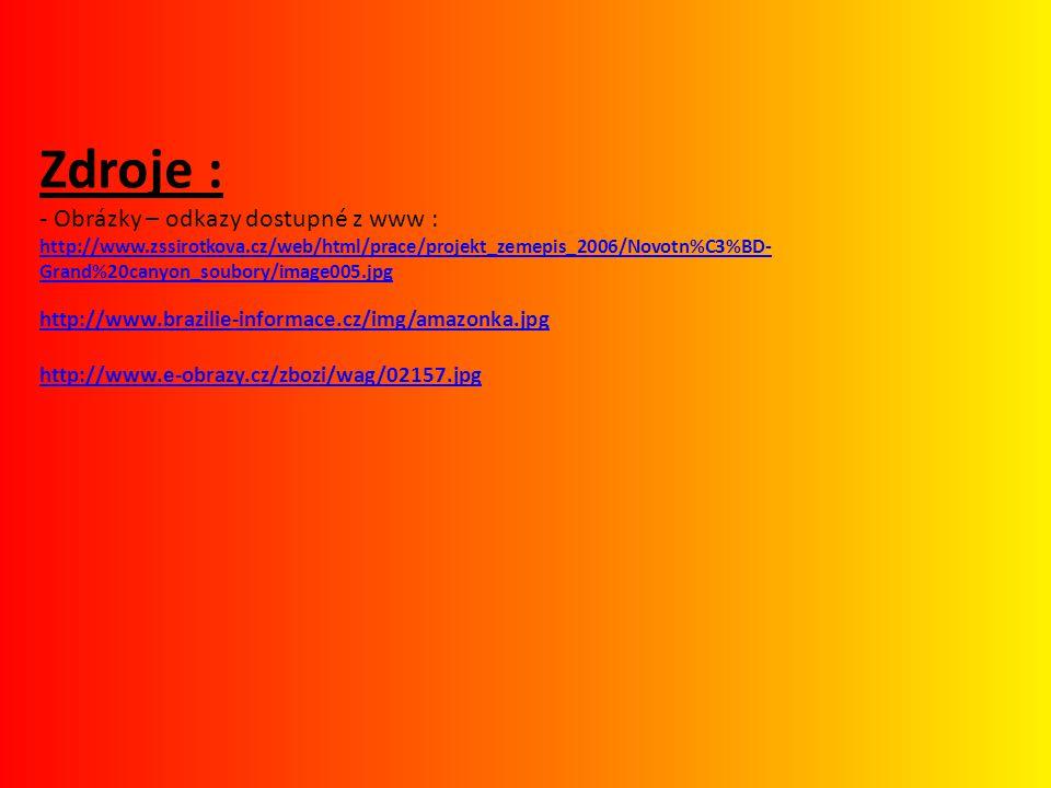 Zdroje : - Obrázky – odkazy dostupné z www : http://www.zssirotkova.cz/web/html/prace/projekt_zemepis_2006/Novotn%C3%BD- Grand%20canyon_soubory/image0