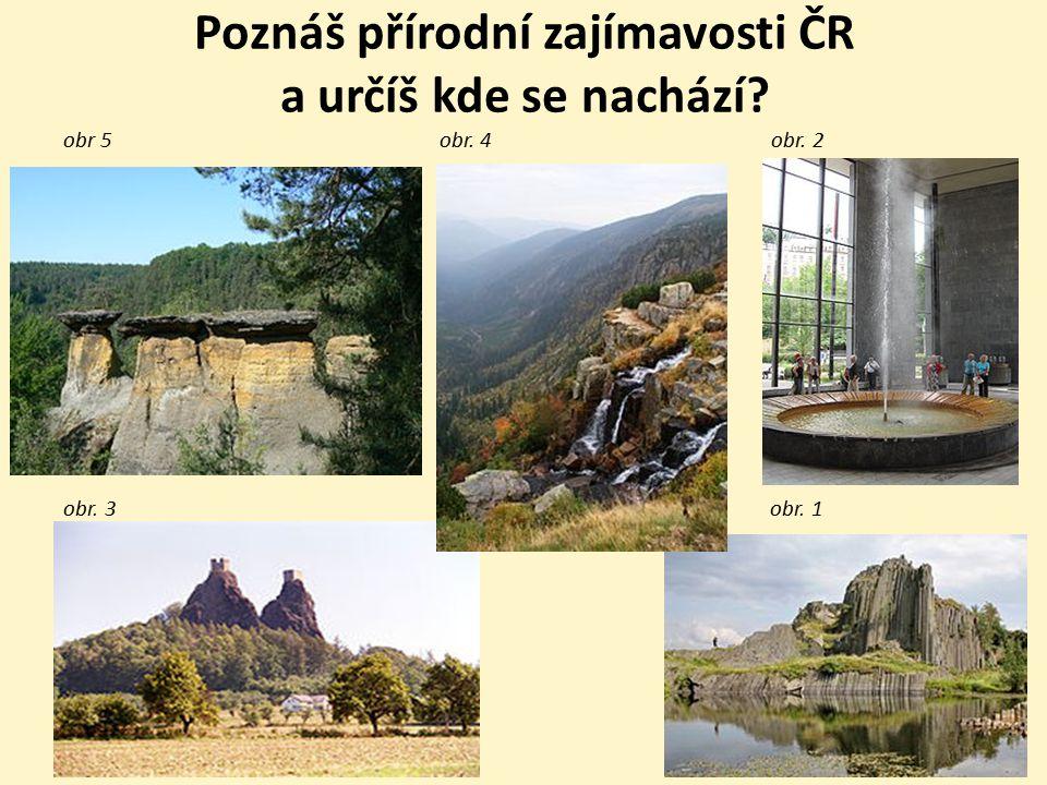 Poznáš přírodní zajímavosti ČR a určíš kde se nachází? obr 5 obr. 4 obr. 2 obr. 3 obr. 1
