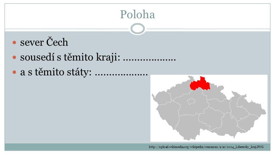 Poloha sever Čech sousedí s těmito kraji:................... a s těmito státy:................... http://upload.wikimedia.org/wikipedia/commons/a/ac/2
