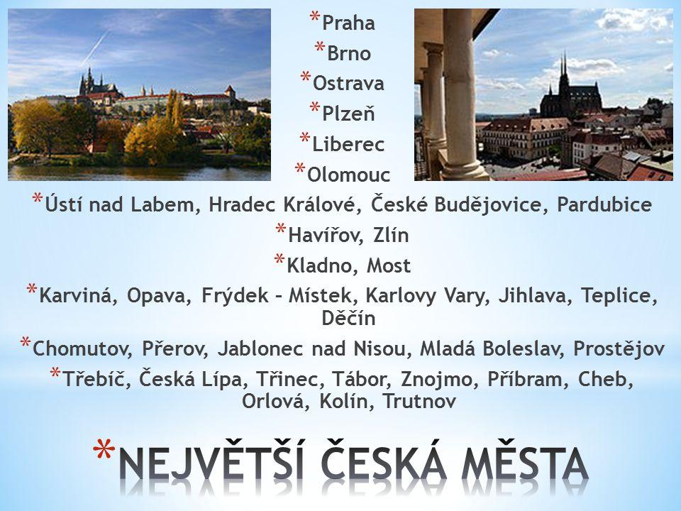* Praha * Brno * Ostrava * Plzeň * Liberec * Olomouc * Ústí nad Labem, Hradec Králové, České Budějovice, Pardubice * Havířov, Zlín * Kladno, Most * Ka