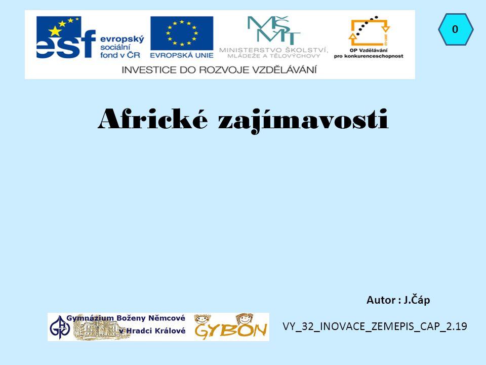 Africké zajímavosti Autor : J.Čáp 0 VY_32_INOVACE_ZEMEPIS_CAP_2.19