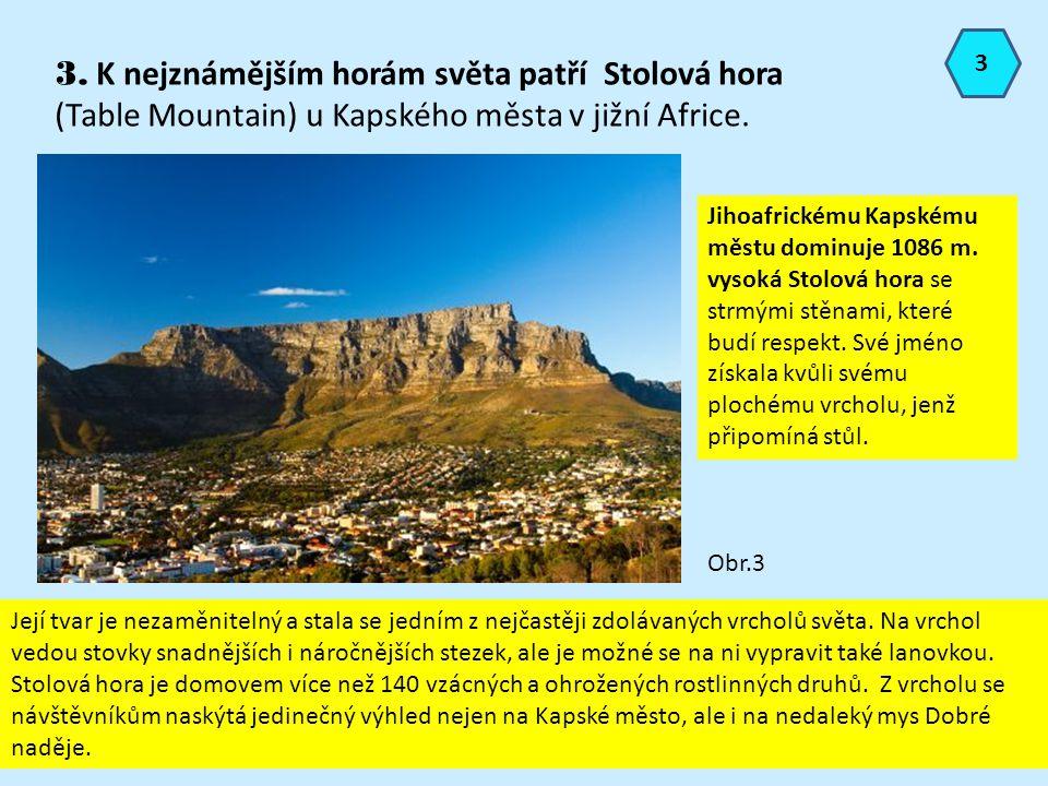 3 3. K nejznámějším horám světa patří Stolová hora (Table Mountain) u Kapského města v jižní Africe. Obr.3 Její tvar je nezaměnitelný a stala se jední