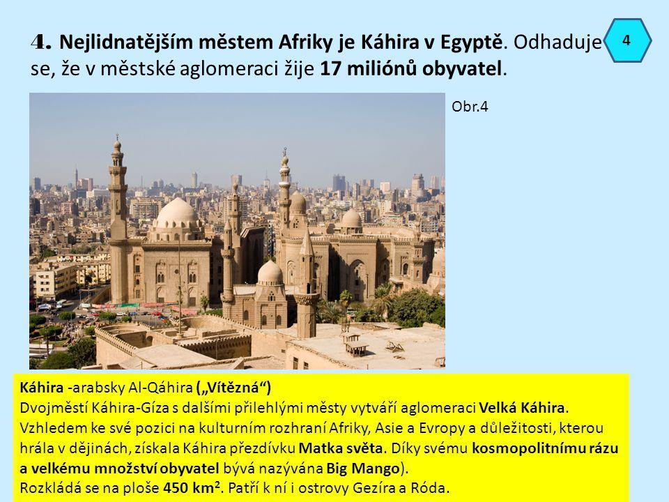 """4. Nejlidnatějším městem Afriky je Káhira v Egyptě. Odhaduje se, že v městské aglomeraci žije 17 miliónů obyvatel. Obr.4 Káhira -arabsky Al-Qáhira (""""V"""